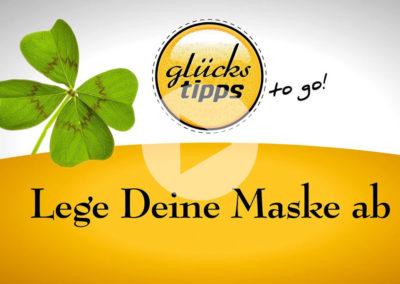 Glückstipps to go: Lege Deine Maske ab