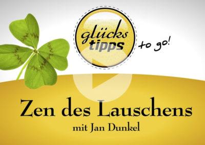 Glückstipps to go: Zen des Lauschens mit Jan Dunkel